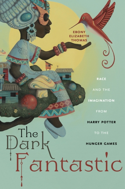 Cover for: The Dark Fantastic : Race and the Imagination from Harry Potter to the Hunger Games