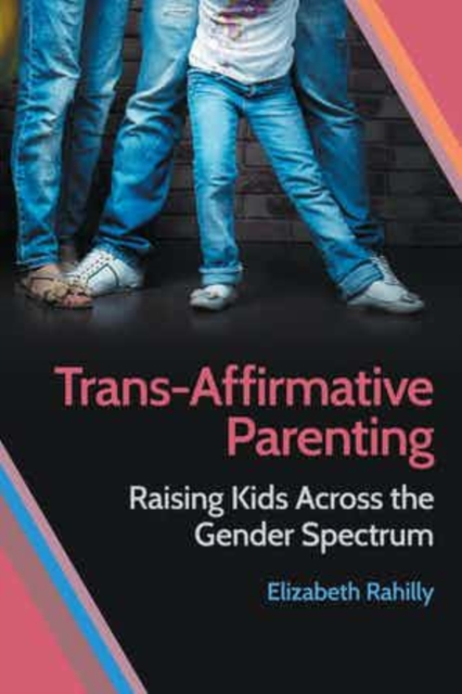 Image for Trans-Affirmative Parenting : Raising Kids Across the Gender Spectrum