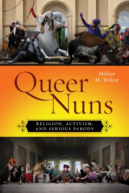 Cover for: Queer Nuns : Religion, Activism, and Serious Parody