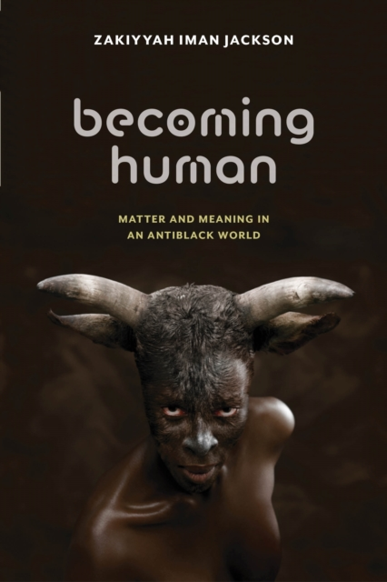 Cover for: Becoming Human : Matter and Meaning in an Antiblack World