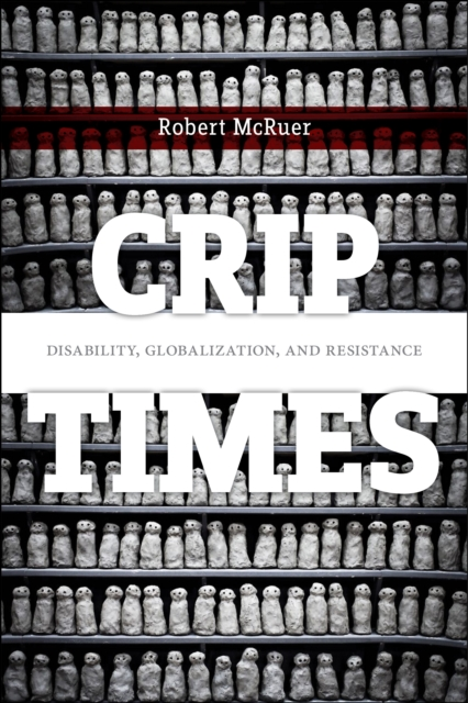 Cover for: Crip Times : Disability, Globalization, and Resistance