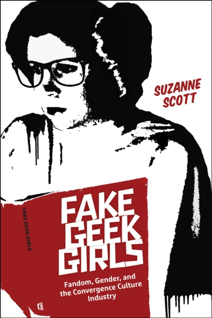 Image for Fake Geek Girls : Fandom, Gender, and the Convergence Culture Industry