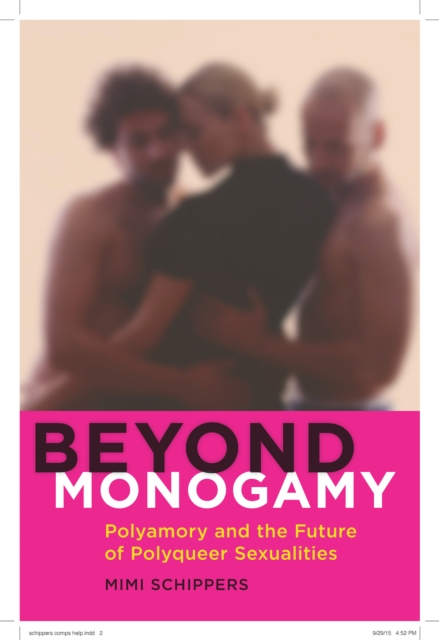 Cover for: Beyond Monogamy : Polyamory and the Future of Polyqueer Sexualities
