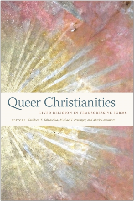 Cover for: Queer Christianities : Lived Religion in Transgressive Forms