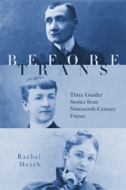 Cover for: Before Trans : Three Gender Stories from Nineteenth-Century France