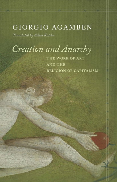 Cover for: Creation and Anarchy : The Work of Art and the Religion of Capitalism
