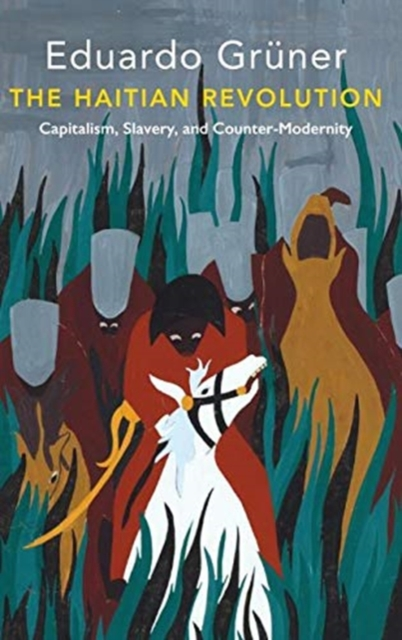 Cover for: The Haitian Revolution : Capitalism, Slavery and Counter-Modernity