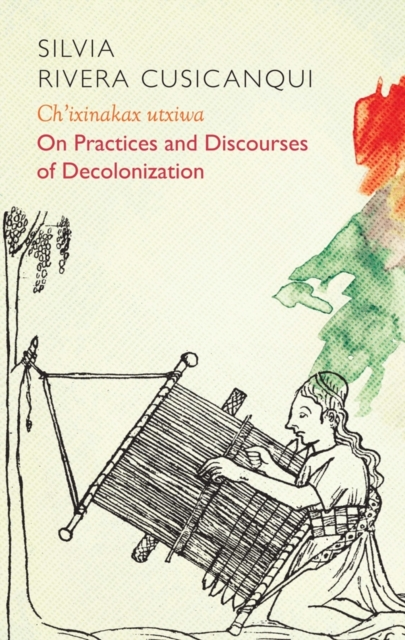 Image for Ch'ixinakax utxiwa : On Decolonising Practices and Discourses