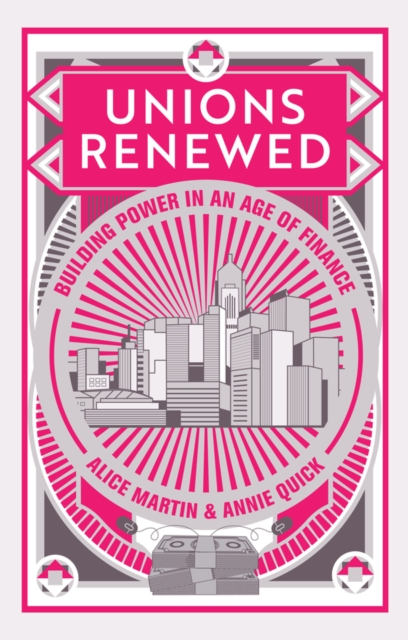 Cover for: Unions Renewed : Building Power in an Age of Finance
