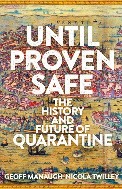 Cover for: Until Proven Safe : The History and Future of Quarantine