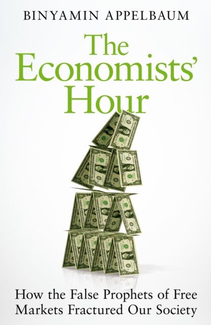 Cover for: The Economists' Hour : How the False Prophets of Free Markets Fractured Our Society