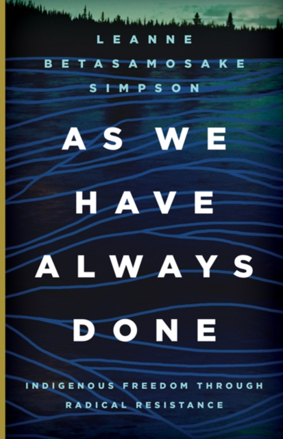 Cover for: As We Have Always Done : Indigenous Freedom through Radical Resistance