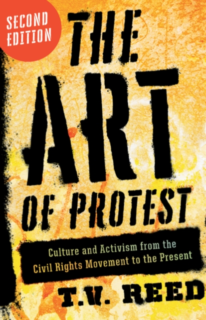 Cover for: The Art of Protest : Culture and Activism from the Civil Rights Movement to the Present