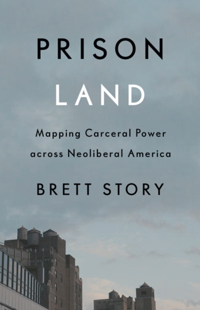 Cover for: Prison Land : Mapping Carceral Power across Neoliberal America