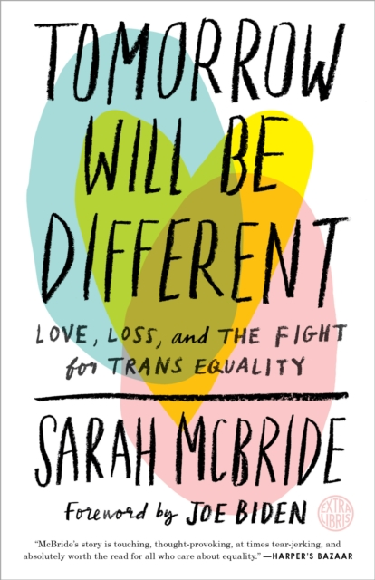 Image for Tomorrow Will Be Different : Love, Loss, and the Fight for Trans Equality