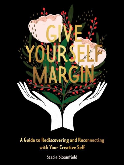 Image for Give Yourself Margin : A Guide to Rediscovering and Reconnecting with Your Creative Self