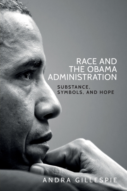 Cover for: Race and the Obama Administration : Substance, Symbols, and Hope