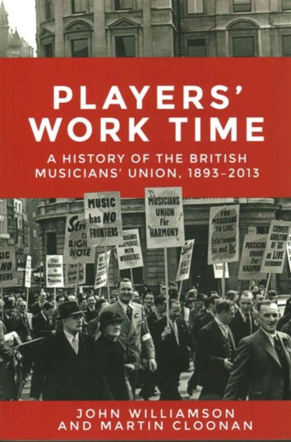 Cover for: Players' Work Time : A History of the British Musicians' Union, 1893-2013