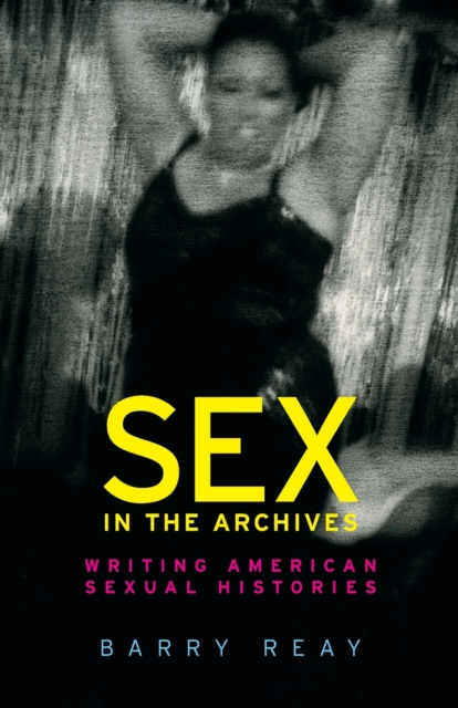 Cover for: Sex in the Archives : Writing American Sexual Histories