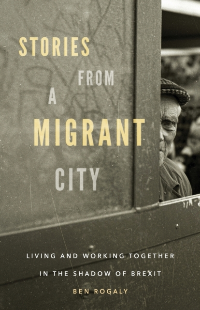 Cover for: Stories from a Migrant City : Living and Working Together in the Shadow of Brexit
