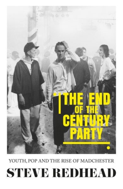 Cover for: The End-Of-The-Century Party : Youth, Pop and the Rise of Madchester