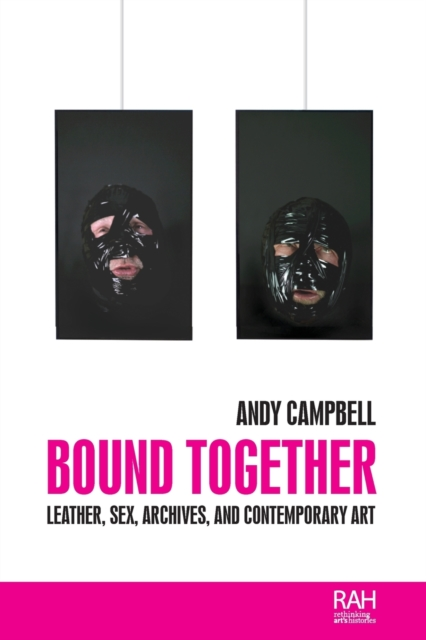 Cover for: Bound Together : Leather, Sex, Archives, and Contemporary Art