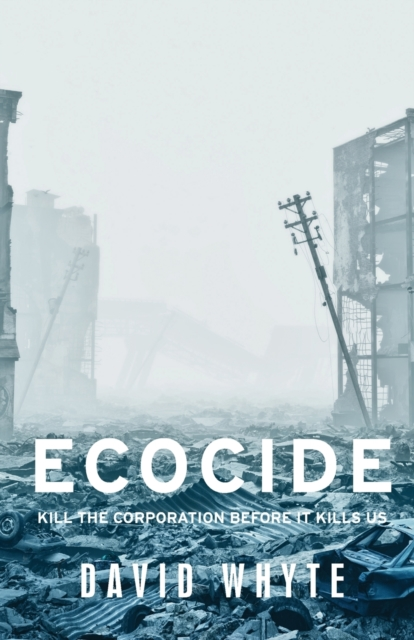 Cover for: Ecocide : Kill the Corporation Before it Kills Us