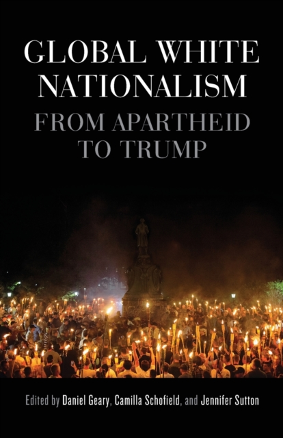 Cover for: Global White Nationalism : From Apartheid to Trump