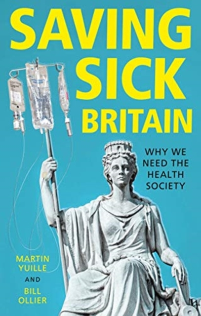 Cover for: Saving Sick Britain : Why We Need the Health Society