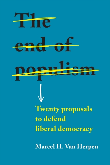 Cover for: The End of Populism : Twenty Proposals to Defend Liberal Democracy