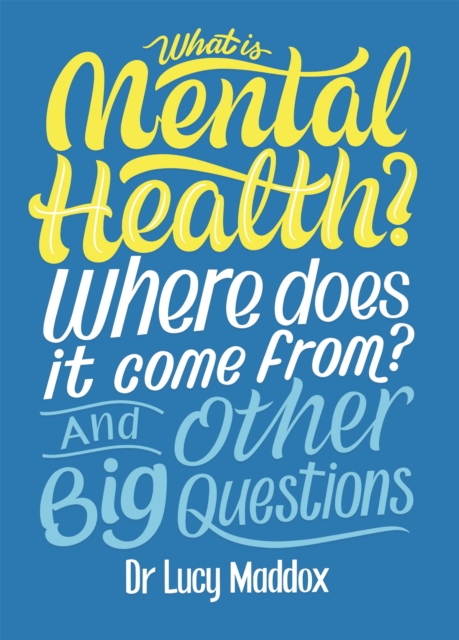 Cover for: What is Mental Health? Where does it come from? And Other Big Questions