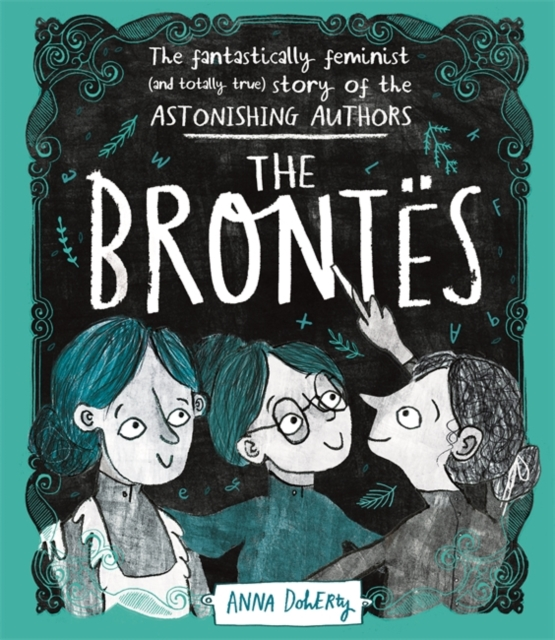 Cover for: The Brontes : The Fantastically Feminist (and Totally True) Story of the Astonishing Authors