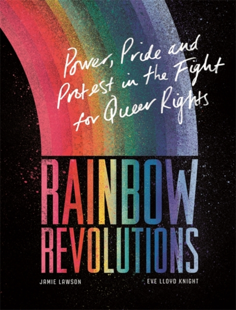 Cover for: Rainbow Revolutions : Power, Pride and Protest in the Fight for Queer Rights