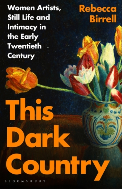 Image for This Dark Country : Women Artists, Still Life and Intimacy in the Early Twentieth Century
