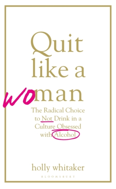 Cover for: Quit Like a Woman : The Radical Choice to Not Drink in a Culture Obsessed with Alcohol