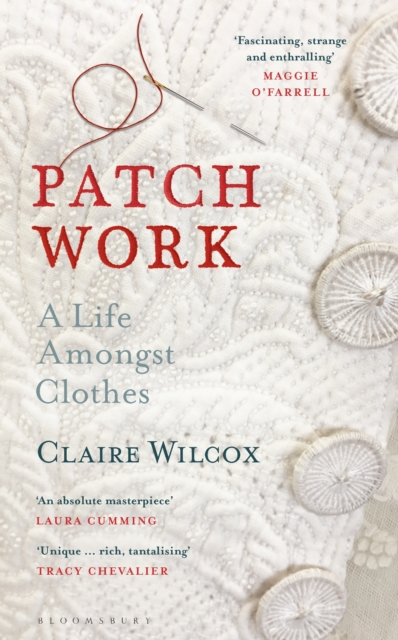 Cover for: Patch Work : A Life Amongst Clothes