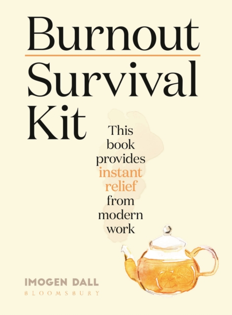 Cover for: Burnout Survival Kit : Instant relief from modern work