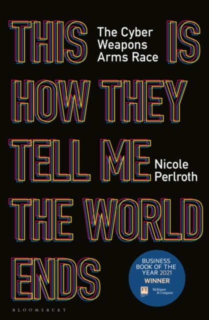 Cover for: This Is How They Tell Me the World Ends : The Cyberweapons Arms Race
