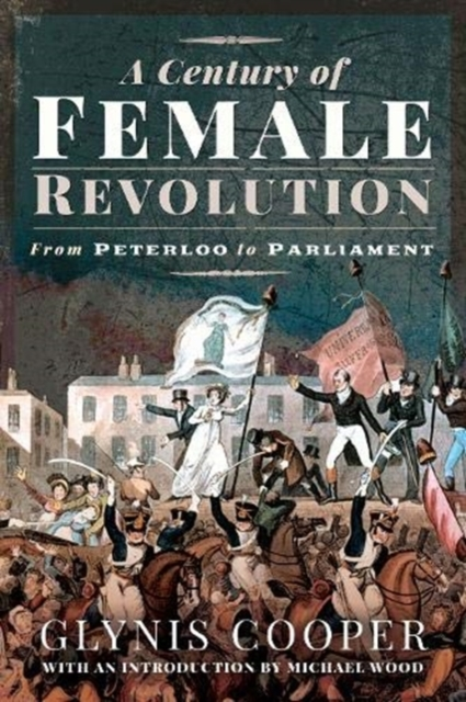 Image for A Century of Female Revolution : From Peterloo to Parliament