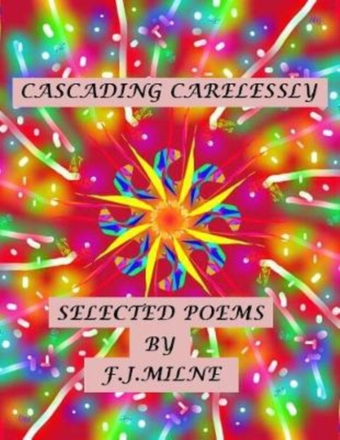 Image for Cascading Carelessly Selected Poems by F.J.Milne