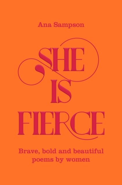 Cover for: She is Fierce : Brave, Bold  and Beautiful Poems by Women