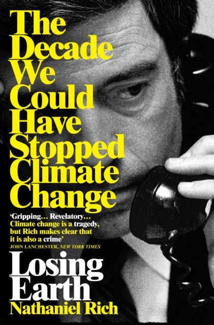 Cover for: Losing Earth : The Decade We Could Have Stopped Climate Change