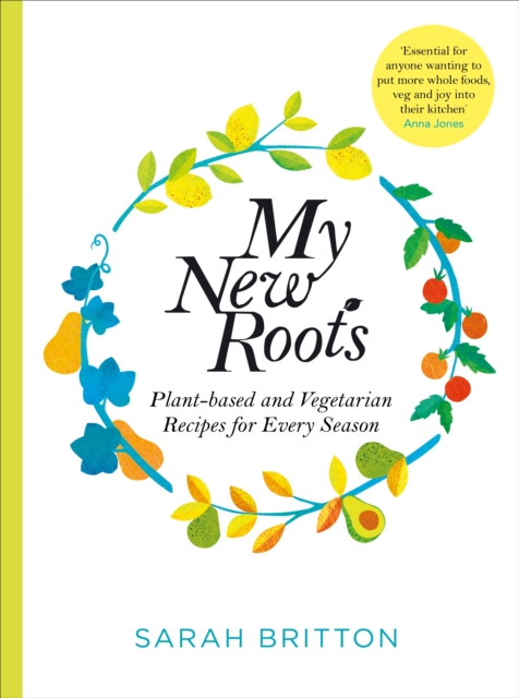 Image for My New Roots : Healthy plant-based and vegetarian recipes for every season