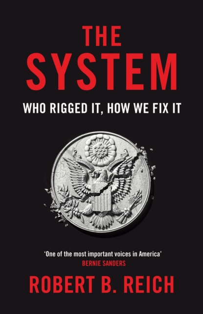 Cover for: The System: Who Rigged It, How We Fix It