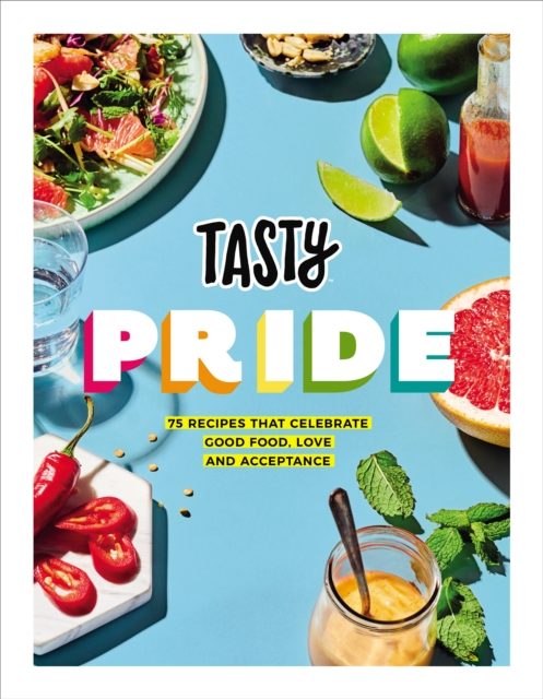 Cover for: Tasty Pride : 75 recipes that celebrate good food, love and acceptance