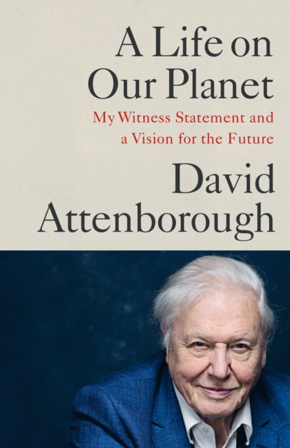 Cover for: A Life on Our Planet : My Witness Statement and a Vision for the Future