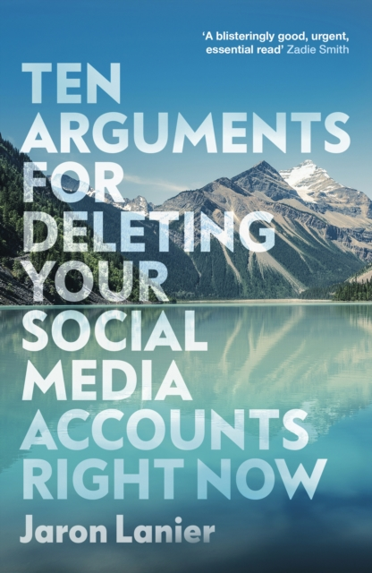 Cover for: Ten Arguments For Deleting Your Social Media Accounts Right Now