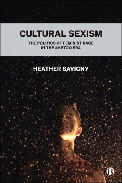 Image for Cultural Sexism : The politics of feminist rage in the #metoo era