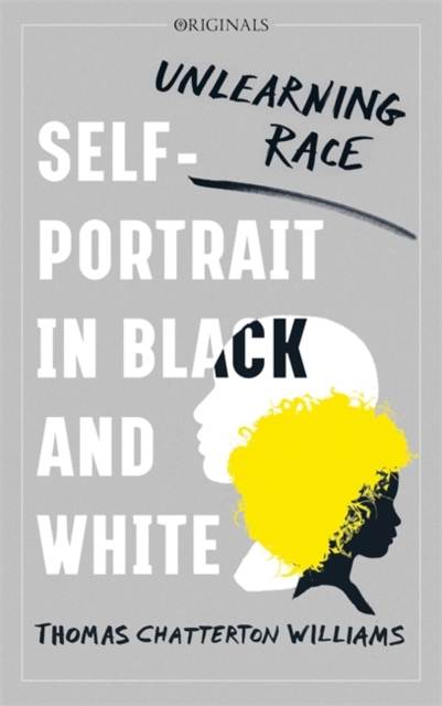 Cover for: Self-Portrait in Black and White : Unlearning Race