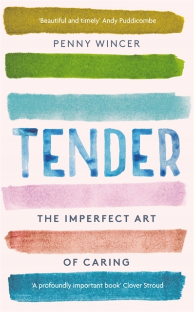 Cover for: Tender : The Imperfect Art of Caring